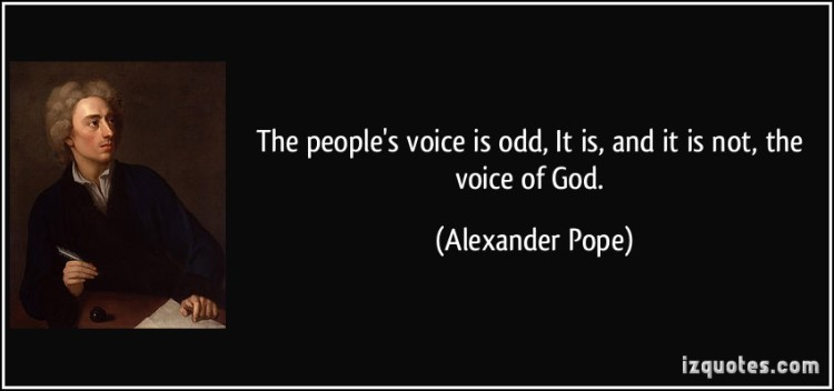 quote-the-people-s-voice-is-odd-it-is-and-it-is-not-the-voice-of-god-alexander-pope-332172