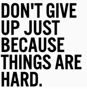 dont-give-up-just-because-things-are-hard